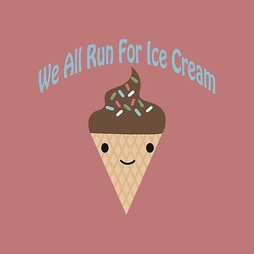 We all Run for Ice Cream by Eggtooth