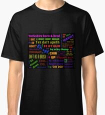 YORKSHIRE BORN AND BRED SAYINGS DIALECT Classic T-Shirt