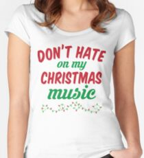 Don't Hate On My Christmas Music Women's Fitted Scoop T-Shirt
