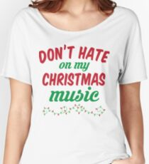 Don't Hate On My Christmas Music Women's Relaxed Fit T-Shirt