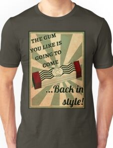 The gum you like is going to come back in style! Unisex T-Shirt