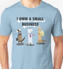 I Own a Small Business Unisex T-Shirt