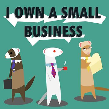 I Own a Small Business by GrandTickler