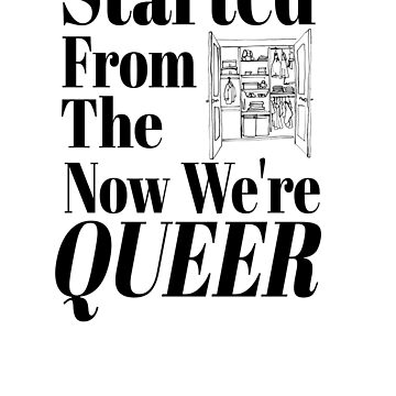 Started from the Closet Now We're QUEER by beauty-of-life