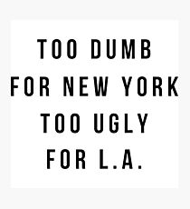 Too Dumb For New York, Too Ugly For L.A  Wideneck 3/4 Sleeve Shirt  Photographic Print