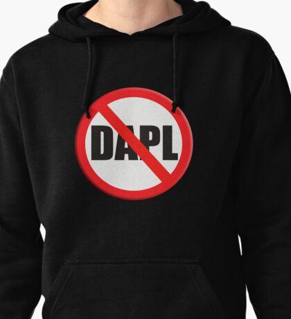 Sign no DAPL Dakota access pipeline Pullover Hoodie