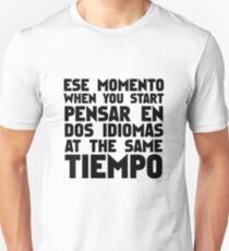 Ese Momento When You Start Pensar En Dos Idiomas At The Same Tiempo Funny Spanish English Student School College learner Unisex T-Shirt
