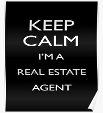 Keep Calm I'm a Real Estate Agent T Shirt Funny Poster