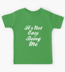 It's Not Easy Being Me Kids Tee
