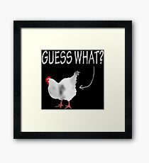 Guess What? Chicken Butt! Framed Print