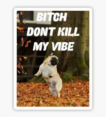 PUG PUGLIFE DONT KILL MY VIBE FRESH  Sticker