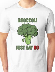 Broccoli: just say no Unisex T-Shirt
