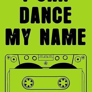 I can dance my name by buyart