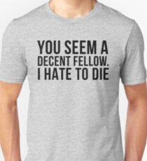 Decent Fellow - Die Unisex T-Shirt