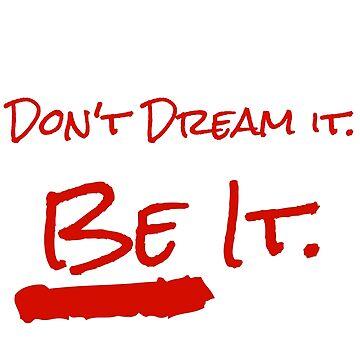 Don't Dream It. Be It. by EllsG