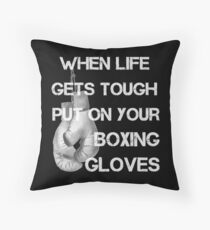 When Life Gets Tough Put On Your Boxing Gloves Throw Pillow