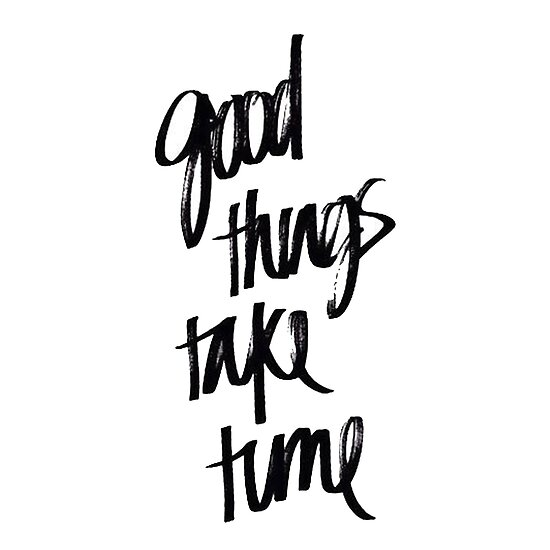 Good Things Take Time Quote Sticker Posters By Pizzaisdope Redbubble