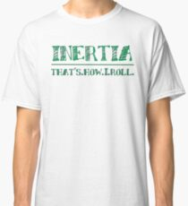 Intertia: How I Roll in Physics Classic T-Shirt
