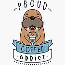 Proud Coffee Addict - Walrus Edition by mruburu