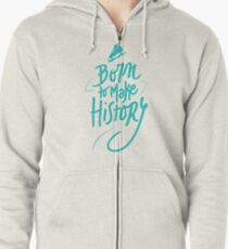 Born to make History [color] Zipped Hoodie