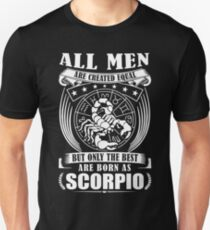All Men Are Created Equal But Only The Best Are Born As Scorpio Unisex T-Shirt