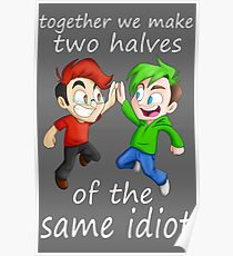 Two Halves of the Same Idiot Poster