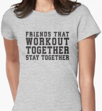 Friends That Work Out Together Stay Together T-Shirt