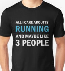 All I Care About is Running Unisex T-Shirt