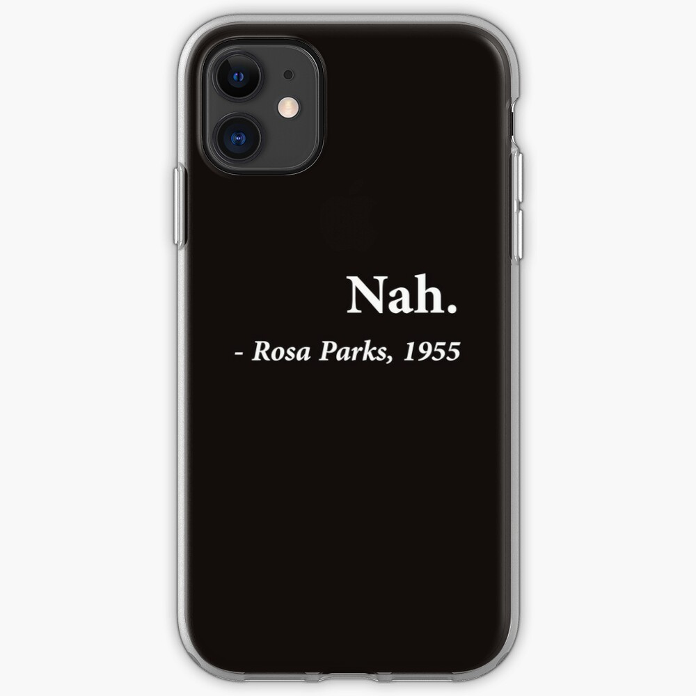 Nah Rosa Parks Quote iPhone Case & Cover