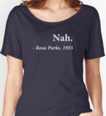 Nah Rosa Parks Quote Women's Relaxed Fit T-Shirt