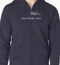 Nah Rosa Parks Quote Zipped Hoodie