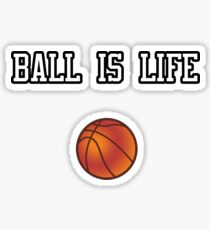 Ball Is Life ( Basketball ) Sticker
