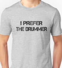 I Prefer The Drummer black Unisex T-Shirt