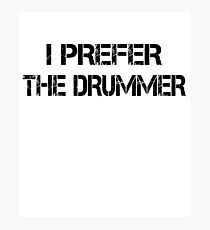 I Prefer The Drummer black Photographic Print