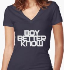 Boy Bettter Know - White letters Women's Fitted V-Neck T-Shirt