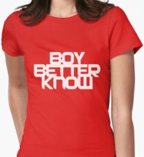 Boy Bettter Know - White letters Womens Fitted T-Shirt