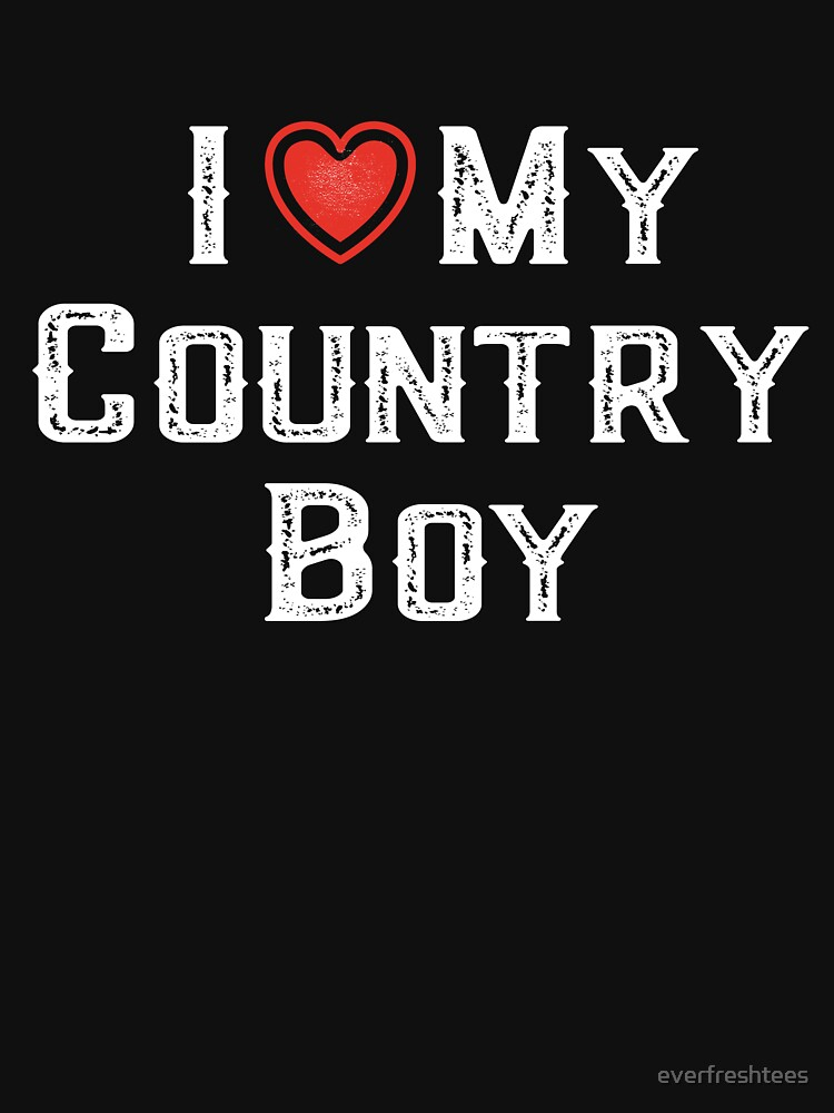 I Love My Country Boy Womens T Shirt By Everfreshtees Redbubble
