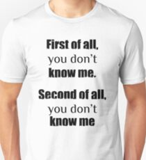 You don't know me Unisex T-Shirt