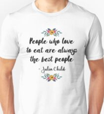 People who love to eat are always the best people  Unisex T-Shirt