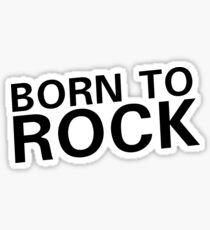born to rock n roll rocker guitar guitarist cool cool t shirts Sticker