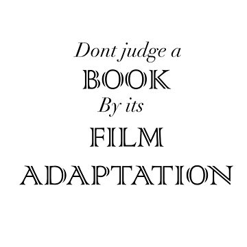 Don't Judge a book by its film adaptation tee by fandomchic