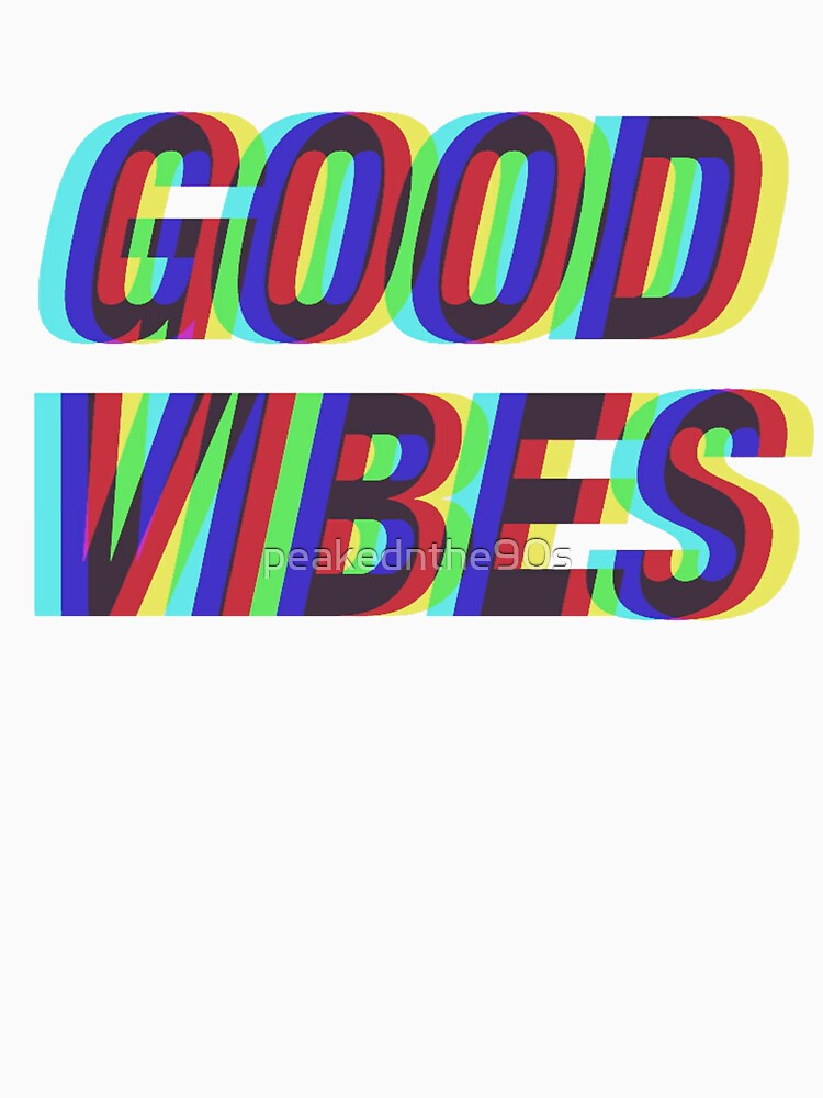 Good Vibes Techicolor by peakednthe90s