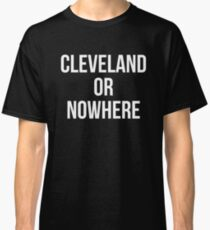 Cleveland Or Nowhere Classic T-Shirt