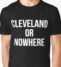 Cleveland Or Nowhere Graphic T-Shirt