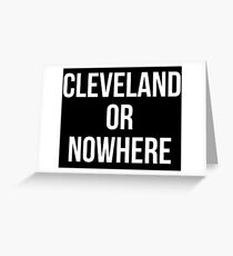 Cleveland Or Nowhere Greeting Card
