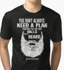 You don't always need a plan sometimes you just need balls and a a beard Tri-blend T-Shirt