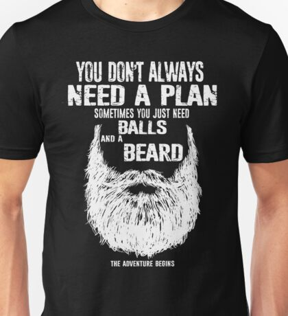 You don't always need a plan sometimes you just need balls and a a beard Unisex T-Shirt