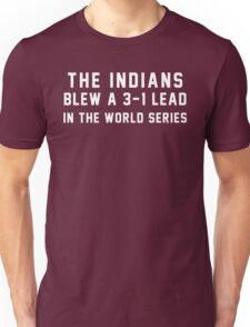 The Indians Blew a 3-1 Lead in the World Series Unisex T-Shirt