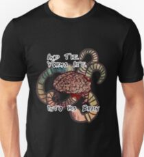 And The Worm's Ate into His Brain.... Unisex T-Shirt