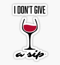 """I don't give a Sip"" Selfish and Tipsy T Shirt Sticker"
